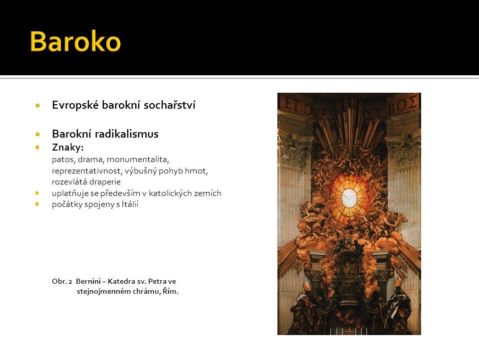 Baroko Evropské barokní sochařství Barokní radikalismus Znaky: