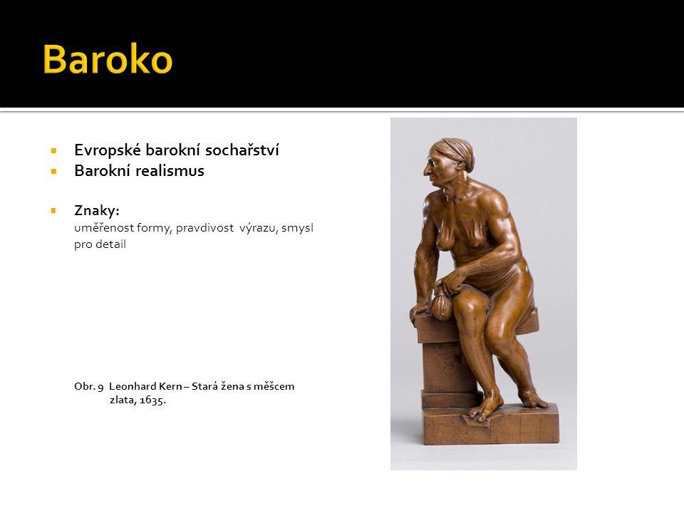 Baroko Evropské barokní sochařství Barokní realismus Znaky: