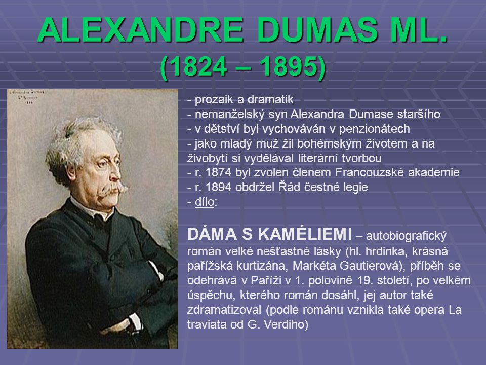 ALEXANDRE DUMAS ML. (1824 – 1895) prozaik a dramatik. nemanželský syn Alexandra Dumase staršího. v dětství byl vychováván v penzionátech.