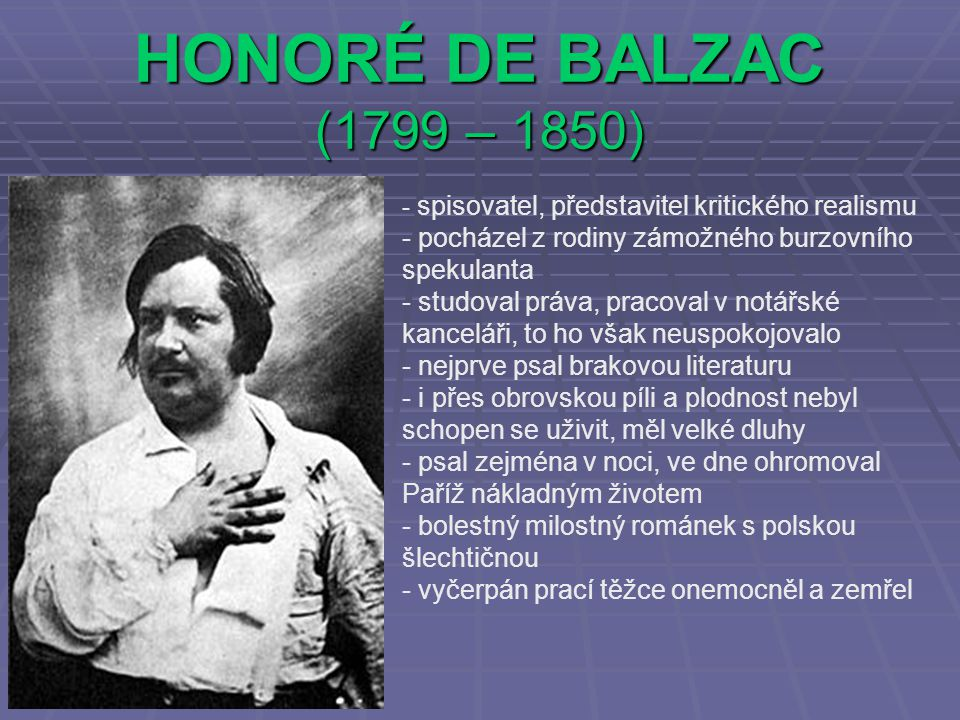 HONORÉ DE BALZAC (1799 – 1850) spisovatel, představitel kritického realismu. pocházel z rodiny zámožného burzovního spekulanta.