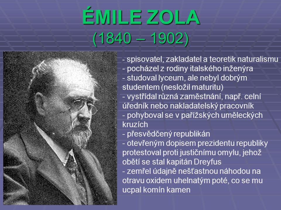 ÉMILE ZOLA (1840 – 1902) pocházel z rodiny italského inženýra