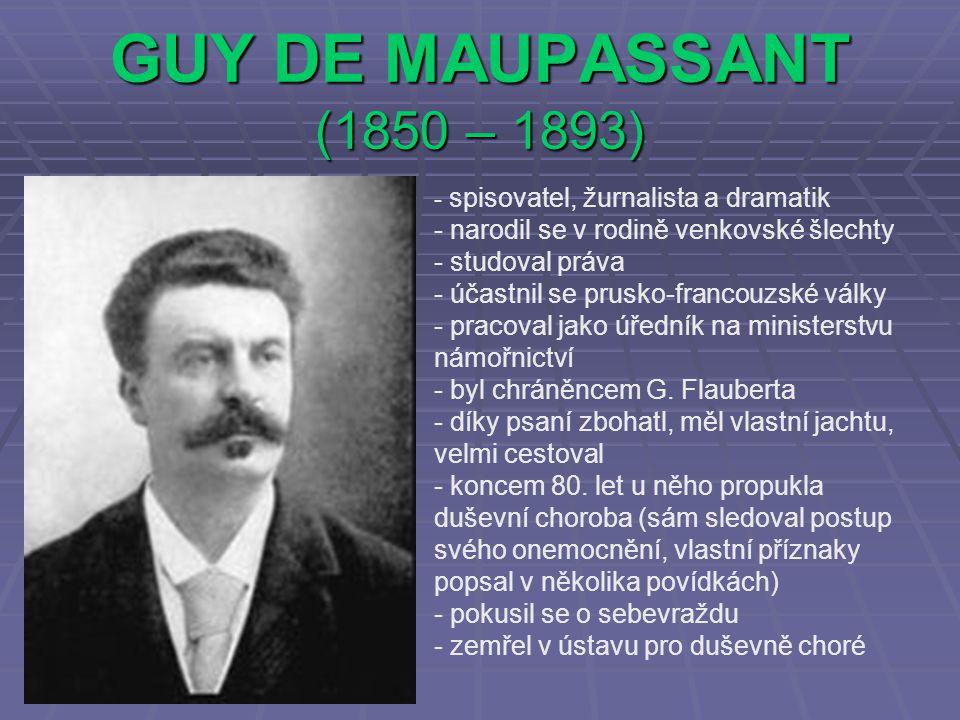 GUY DE MAUPASSANT (1850 – 1893) narodil se v rodině venkovské šlechty