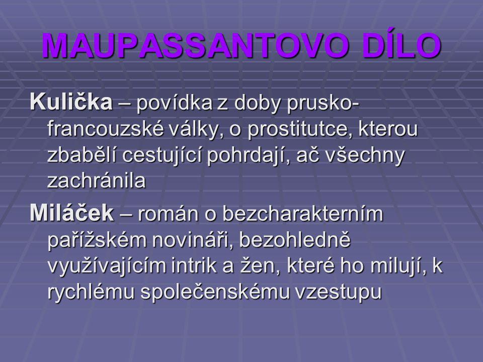 MAUPASSANTOVO DÍLO Kulička – povídka z doby prusko-francouzské války, o prostitutce, kterou zbabělí cestující pohrdají, ač všechny zachránila.