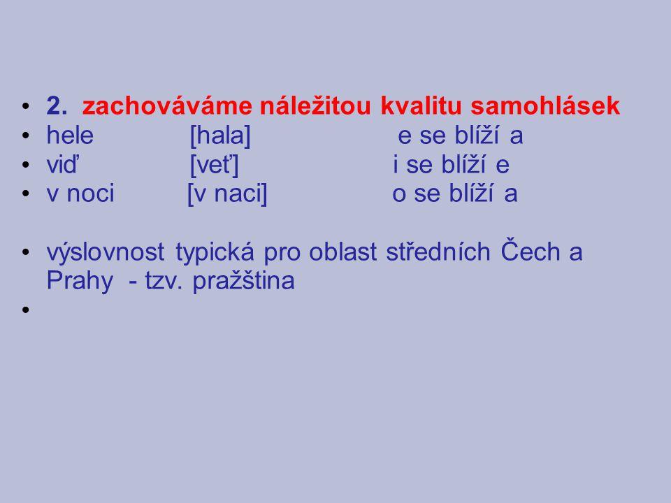 2. zachováváme náležitou kvalitu samohlásek