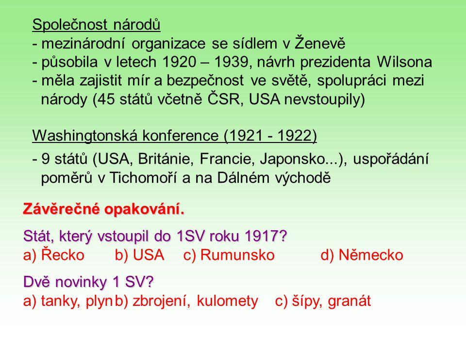 Společnost národů - mezinárodní organizace se sídlem v Ženevě. - působila v letech 1920 – 1939, návrh prezidenta Wilsona.