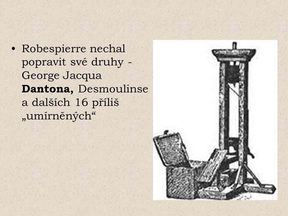 """Robespierre nechal popravit své druhy - George Jacqua Dantona, Desmoulinse a dalších 16 příliš """"umírněných"""