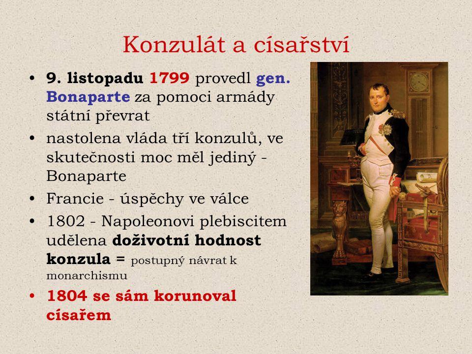 Konzulát a císařství 9. listopadu 1799 provedl gen. Bonaparte za pomoci armády státní převrat.