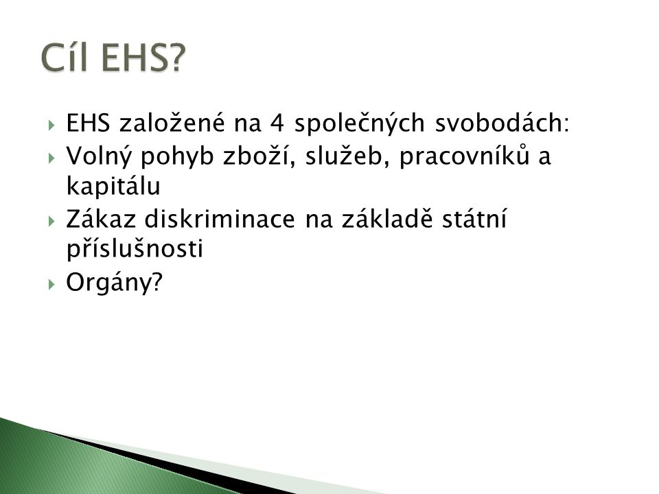 Cíl EHS EHS založené na 4 společných svobodách: