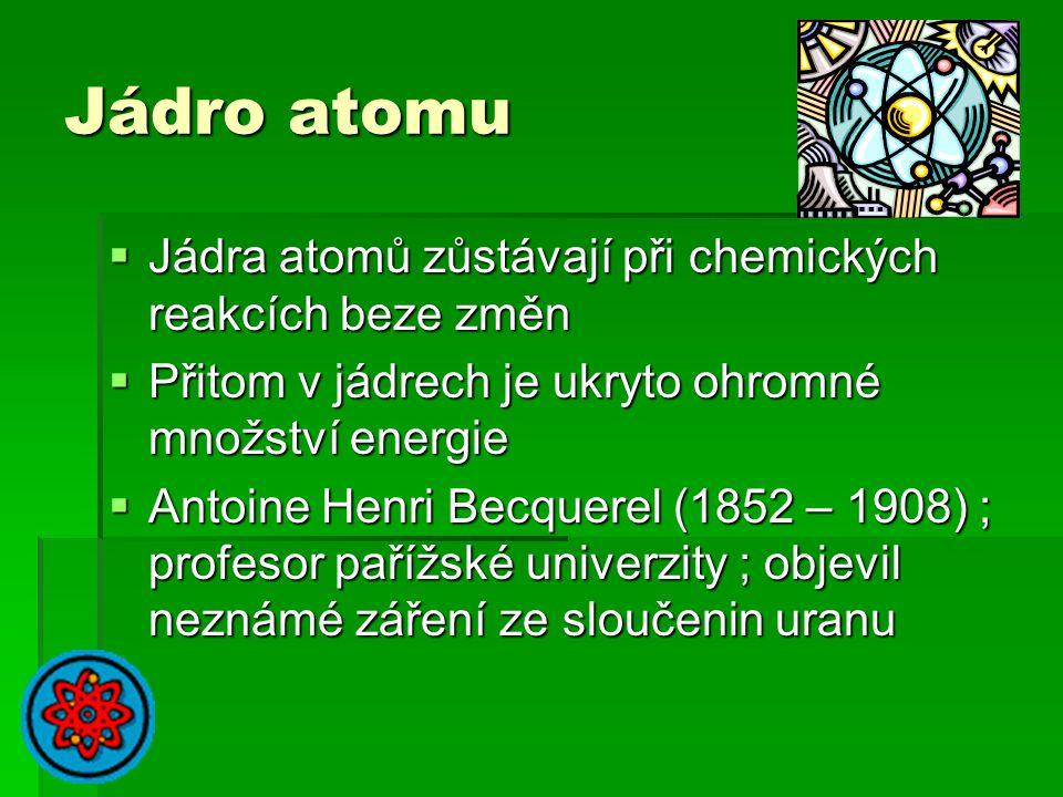 Jádro atomu Jádra atomů zůstávají při chemických reakcích beze změn