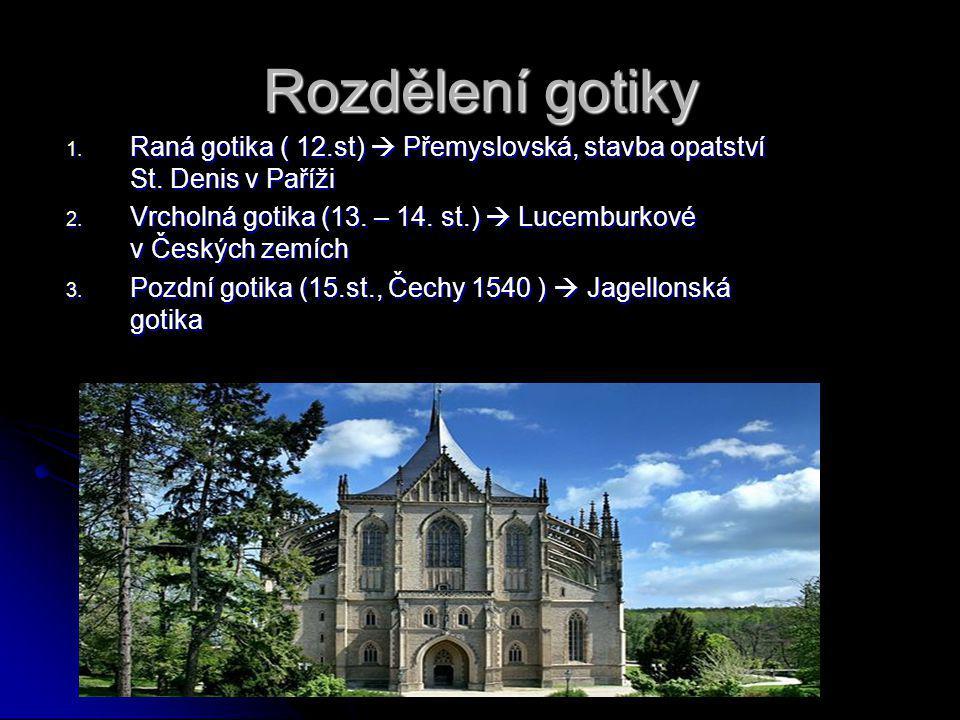 Rozdělení gotiky Raná gotika ( 12.st)  Přemyslovská, stavba opatství St. Denis v Paříži.