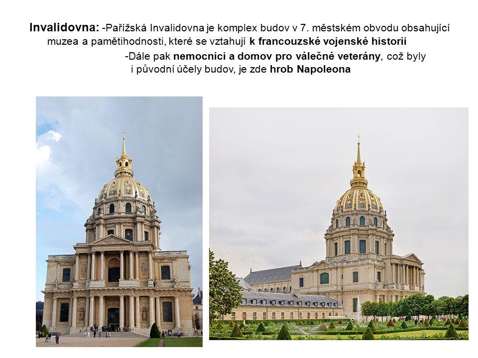 Invalidovna: -Pařížská Invalidovna je komplex budov v 7