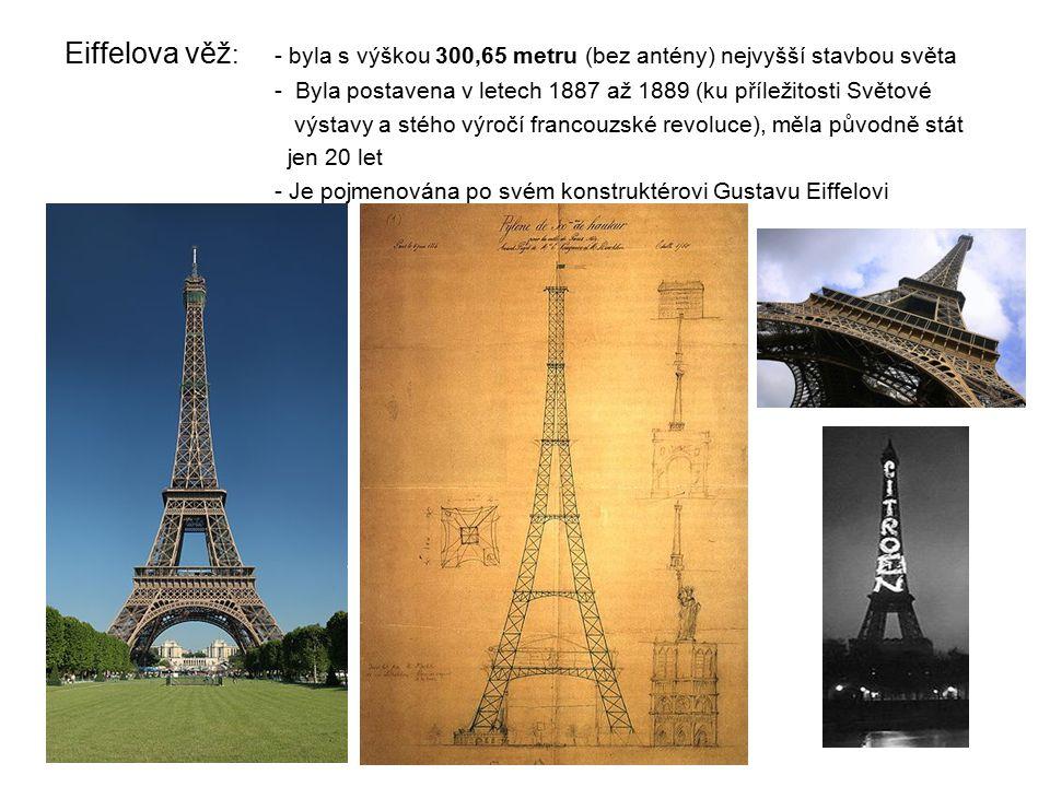 Eiffelova věž: - byla s výškou 300,65 metru (bez antény) nejvyšší stavbou světa