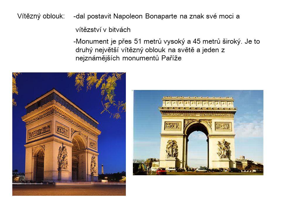 Vítězný oblouk:. -dal postavit Napoleon Bonaparte na znak své moci a