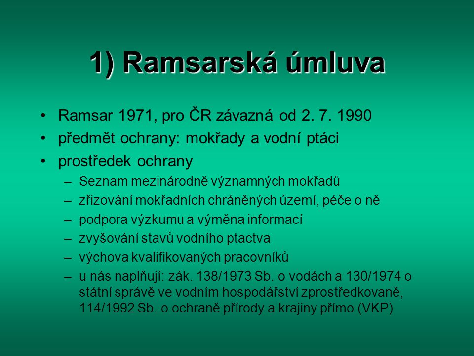 1) Ramsarská úmluva Ramsar 1971, pro ČR závazná od 2. 7. 1990