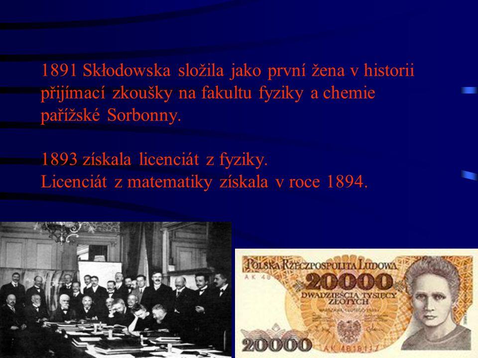 1891 Skłodowska složila jako první žena v historii přijímací zkoušky na fakultu fyziky a chemie pařížské Sorbonny.