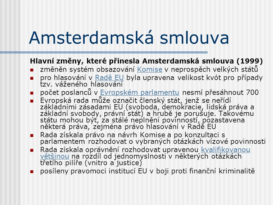 Amsterdamská smlouva Hlavní změny, které přinesla Amsterdamská smlouva (1999) změněn systém obsazování Komise v neprospěch velkých států.