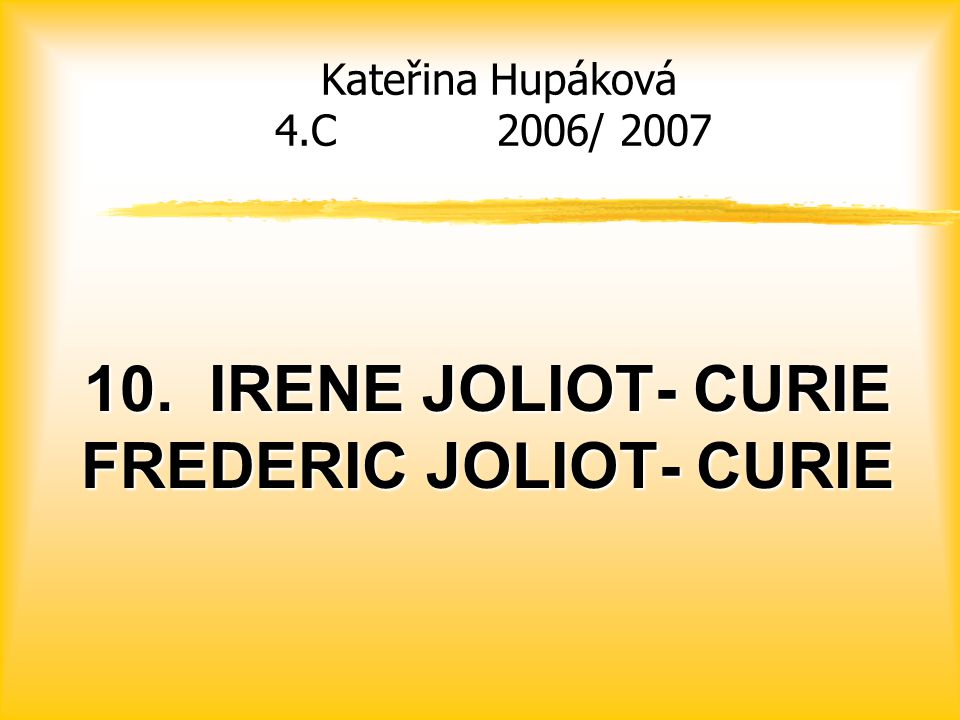 10. IRENE JOLIOT- CURIE FREDERIC JOLIOT- CURIE