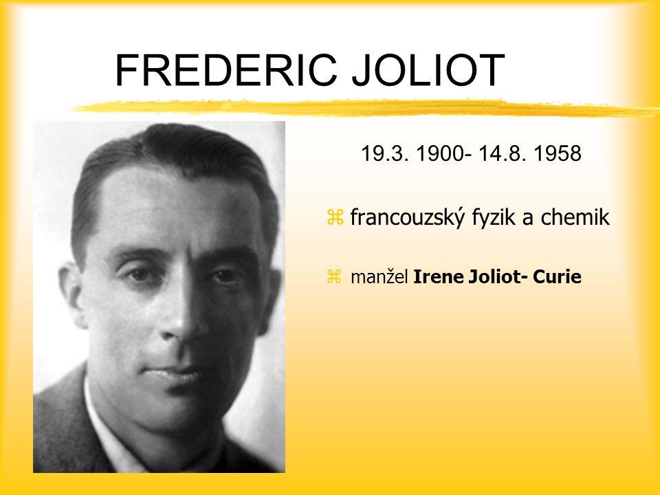 FREDERIC JOLIOT 19.3. 1900- 14.8. 1958 francouzský fyzik a chemik