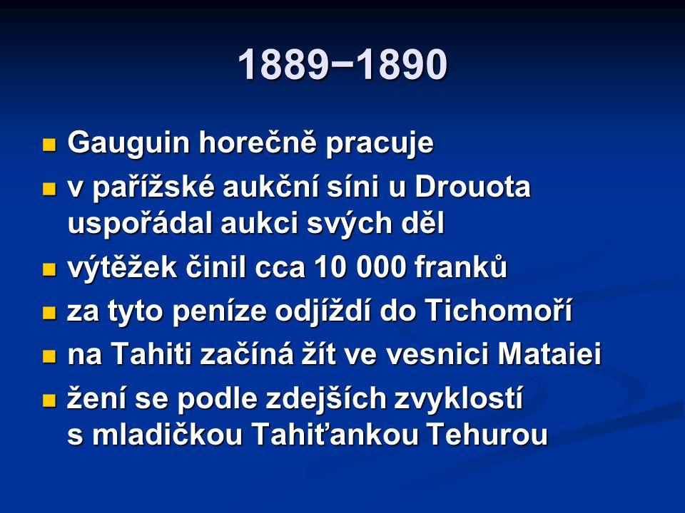 1889−1890 Gauguin horečně pracuje