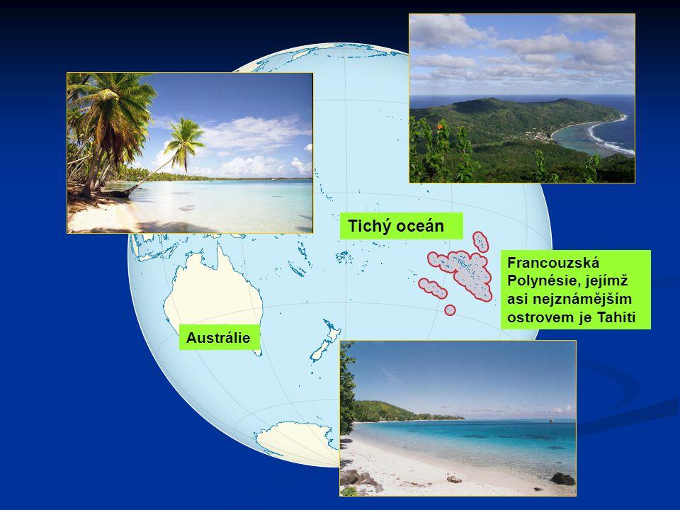 Tichý oceán Francouzská Polynésie, jejímž asi nejznámějším ostrovem je Tahiti Austrálie