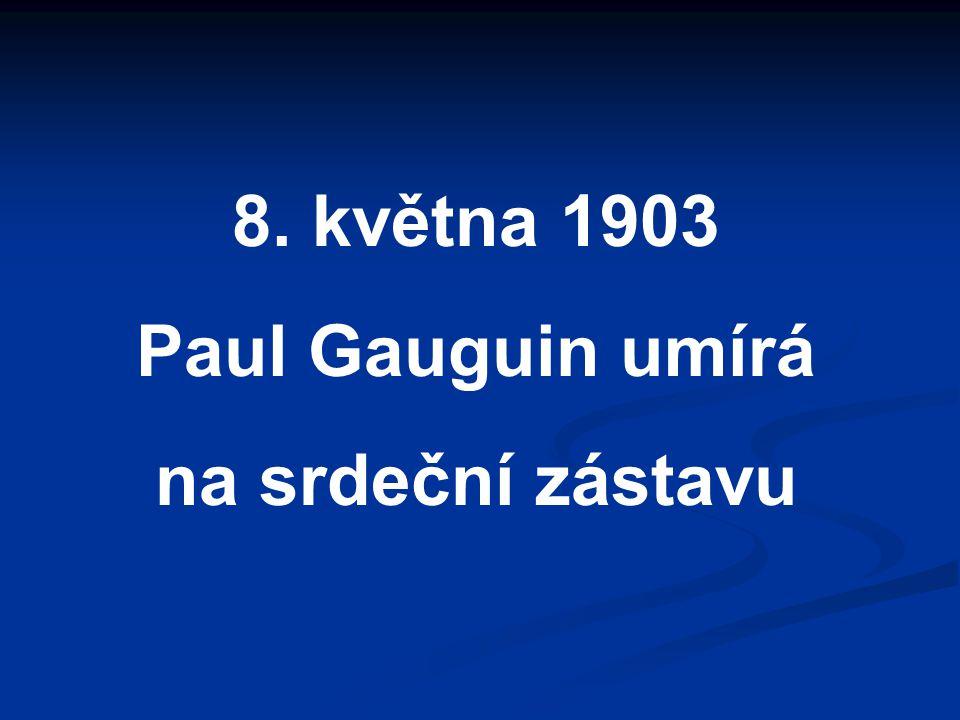 8. května 1903 Paul Gauguin umírá na srdeční zástavu