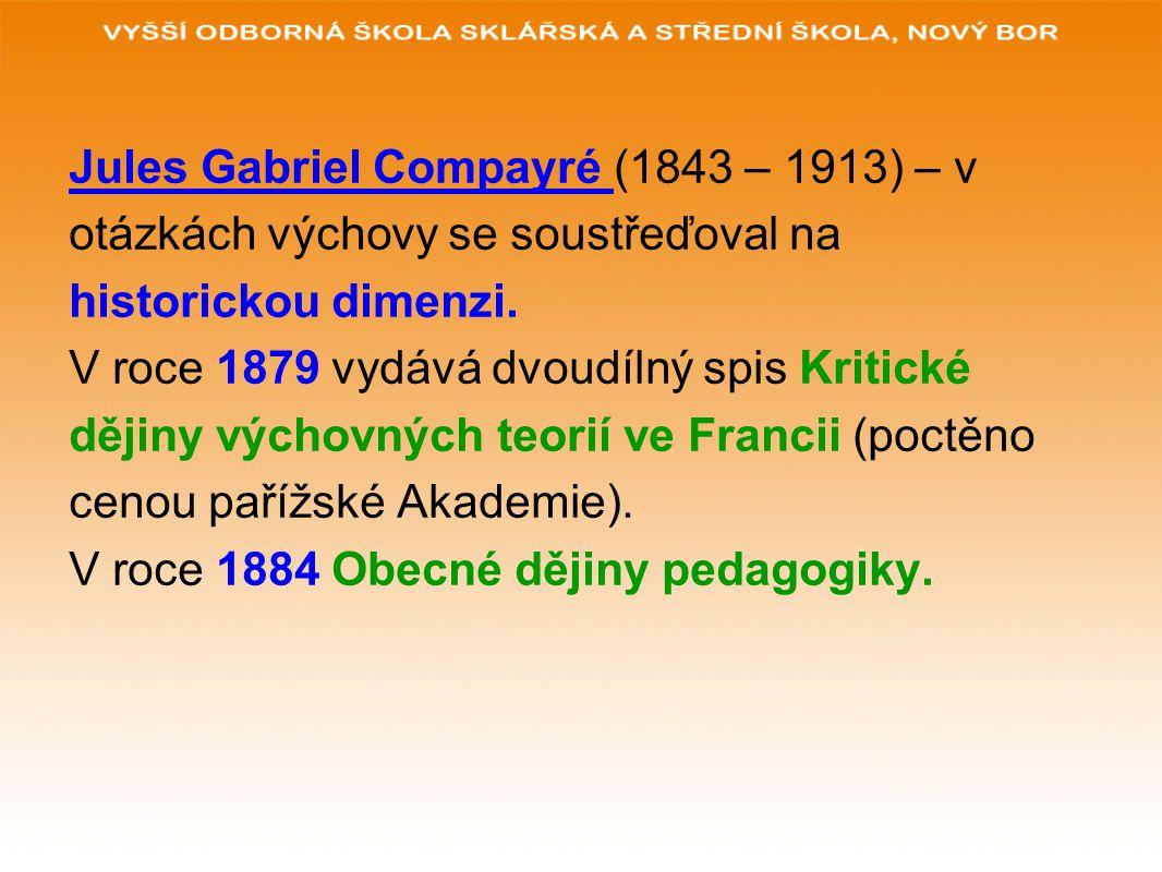 Jules Gabriel Compayré (1843 – 1913) – v otázkách výchovy se soustřeďoval na historickou dimenzi.