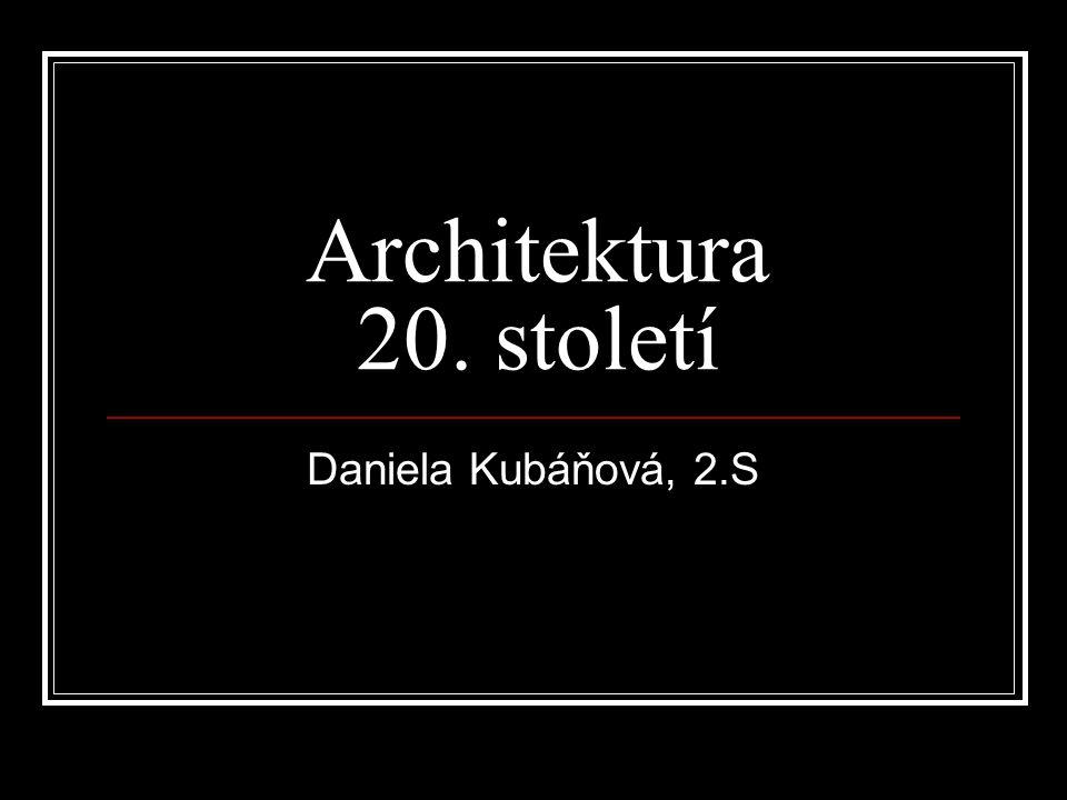 Architektura 20. století Daniela Kubáňová, 2.S