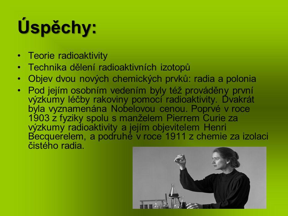 Úspěchy: Teorie radioaktivity Technika dělení radioaktivních izotopů