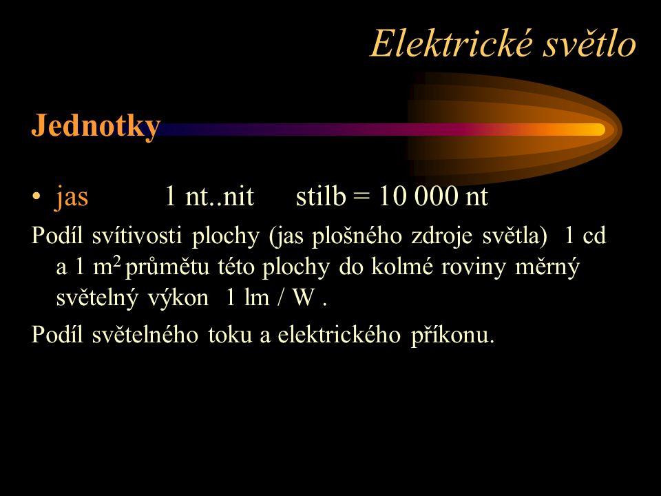 Elektrické světlo Jednotky jas 1 nt..nit stilb = 10 000 nt