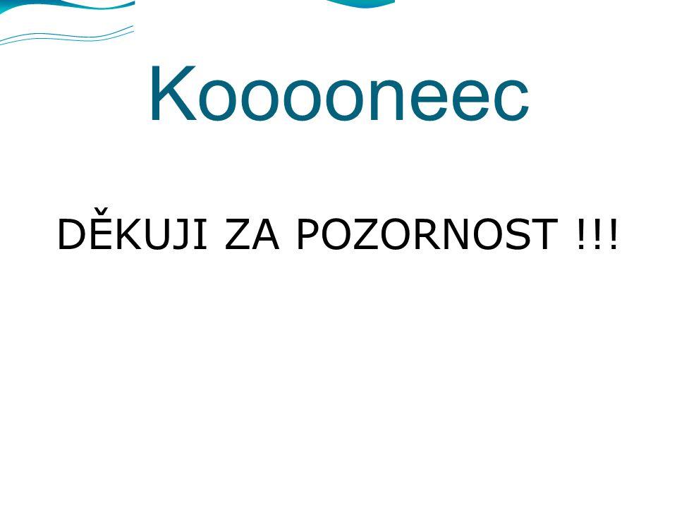Kooooneec DĚKUJI ZA POZORNOST !!!
