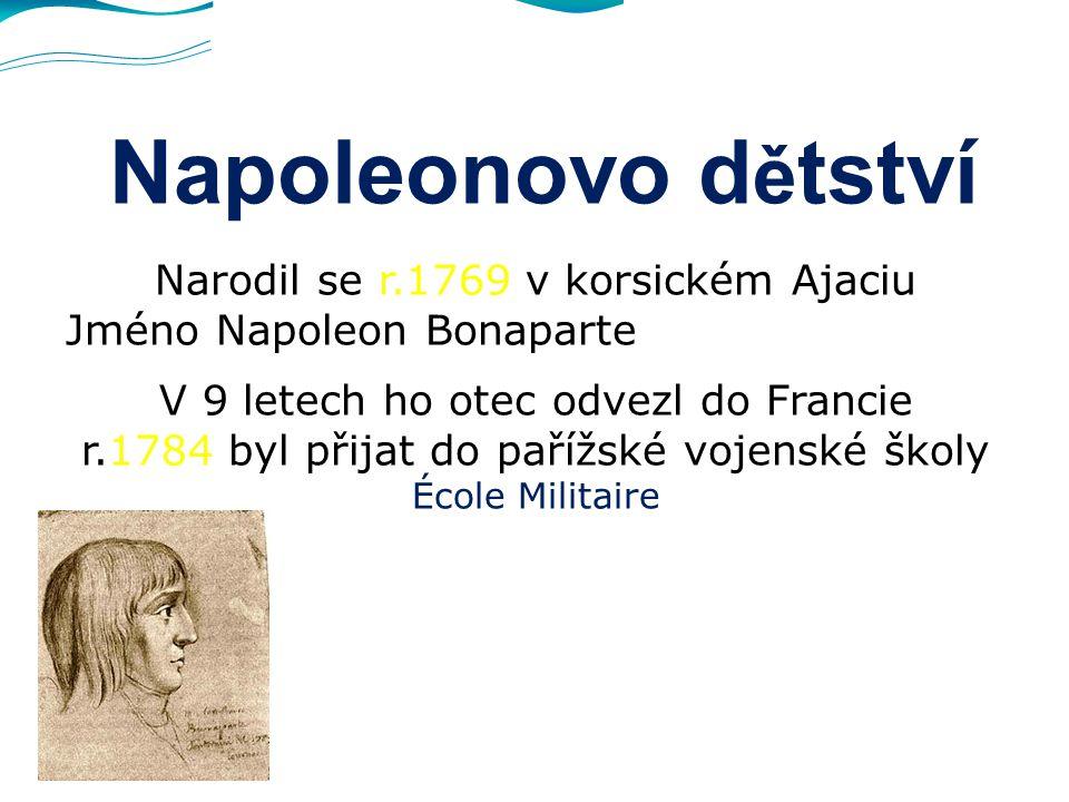 Napoleonovo dětství Narodil se r.1769 v korsickém Ajaciu