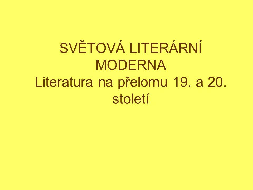 SVĚTOVÁ LITERÁRNÍ MODERNA Literatura na přelomu 19. a 20. století