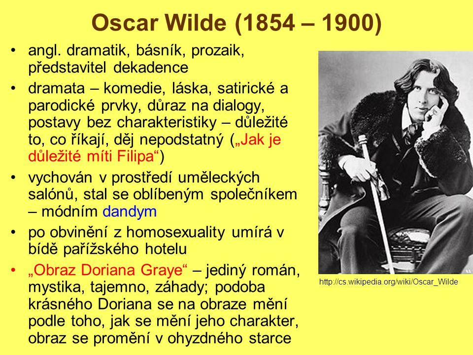 Oscar Wilde (1854 – 1900) angl. dramatik, básník, prozaik, představitel dekadence.