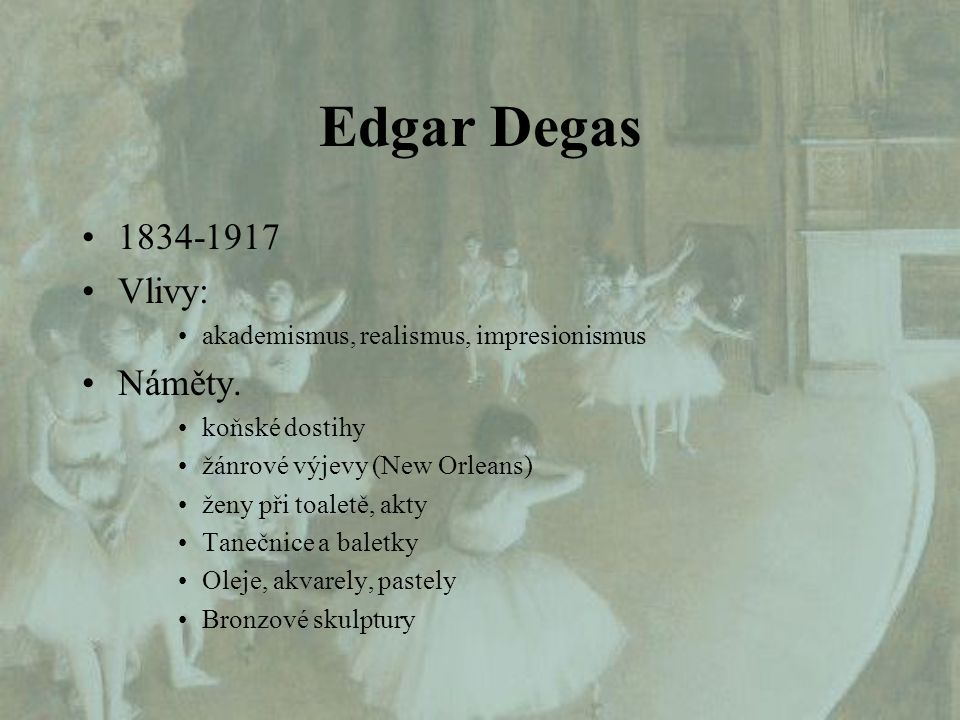 Edgar Degas 1834-1917 Vlivy: Náměty.