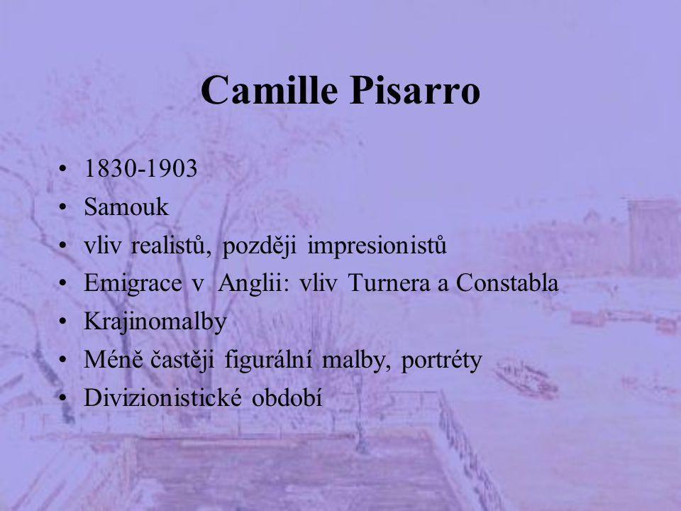 Camille Pisarro 1830-1903 Samouk vliv realistů, později impresionistů