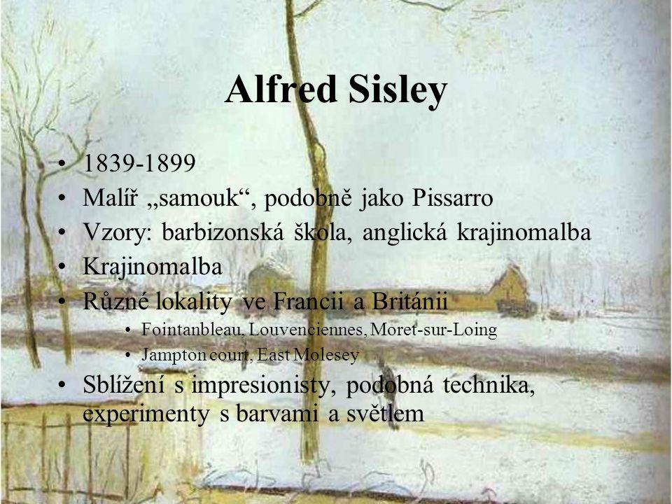 """Alfred Sisley 1839-1899 Malíř """"samouk , podobně jako Pissarro"""