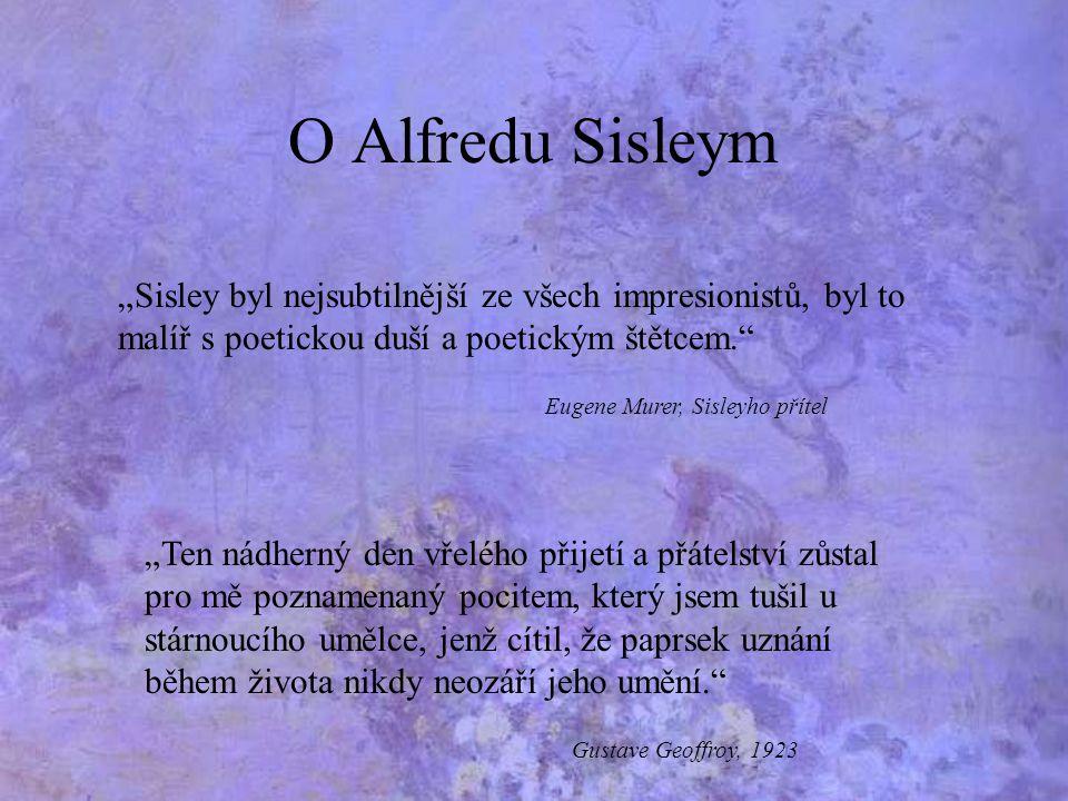 """O Alfredu Sisleym """"Sisley byl nejsubtilnější ze všech impresionistů, byl to malíř s poetickou duší a poetickým štětcem."""
