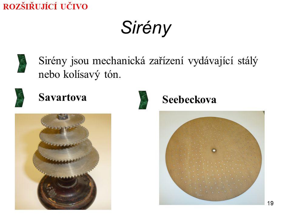 ROZŠIŘUJÍCÍ UČIVO Sirény. Sirény jsou mechanická zařízení vydávající stálý nebo kolísavý tón. Savartova.