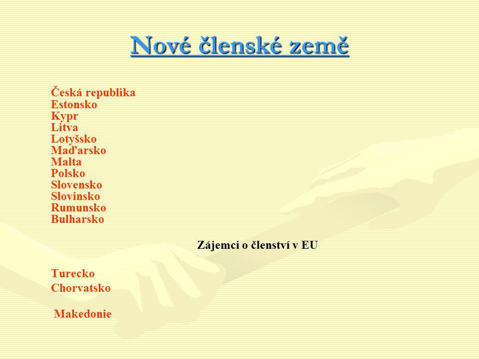 Nové členské země Česká republika Estonsko Kypr Litva Lotyšsko Maďarsko Malta Polsko Slovensko Slovinsko Rumunsko Bulharsko