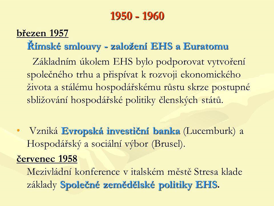 1950 - 1960 březen 1957 Římské smlouvy - založení EHS a Euratomu