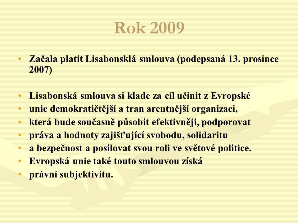 Rok 2009 Začala platit Lisabonsklá smlouva (podepsaná 13. prosince 2007) Lisabonská smlouva si klade za cíl učinit z Evropské.
