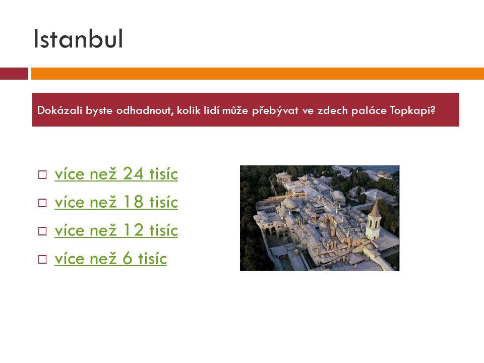 Istanbul více než 24 tisíc více než 18 tisíc více než 12 tisíc