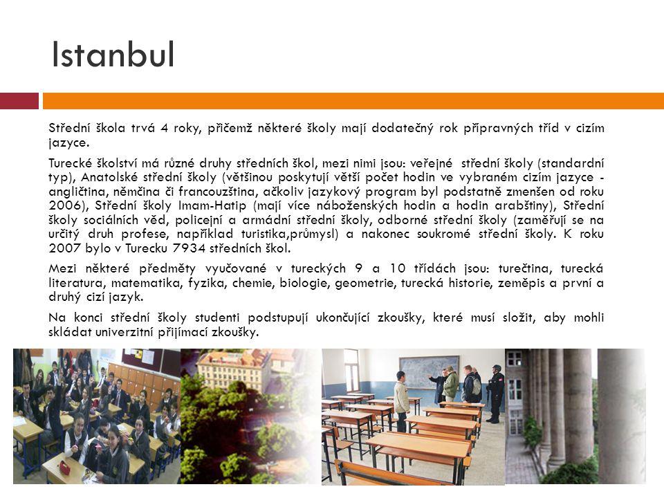 Istanbul Střední škola trvá 4 roky, přičemž některé školy mají dodatečný rok přípravných tříd v cizím jazyce.