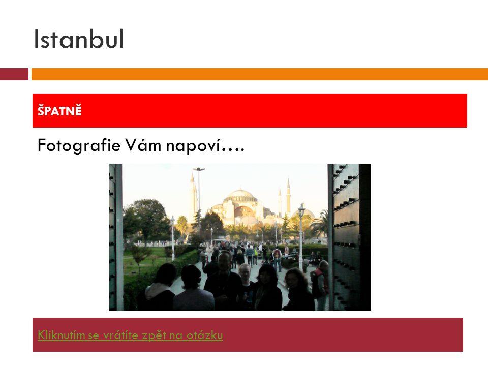 Istanbul Fotografie Vám napoví…. ŠPATNĚ