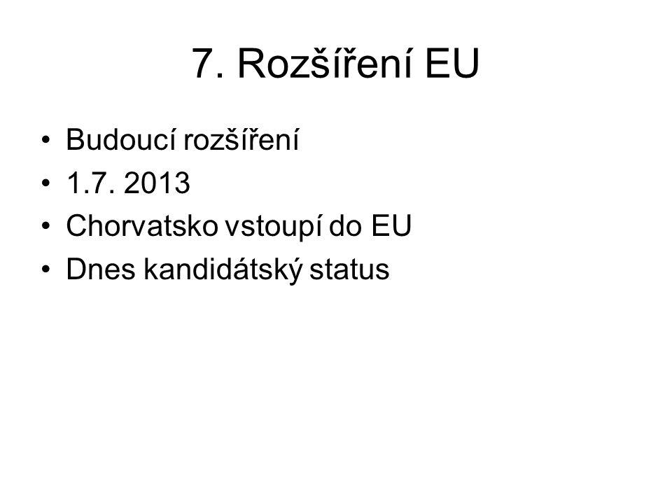 7. Rozšíření EU Budoucí rozšíření 1.7. 2013 Chorvatsko vstoupí do EU