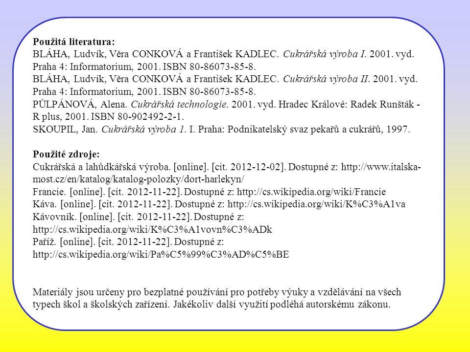 Použitá literatura: BLÁHA, Ludvík, Věra CONKOVÁ a František KADLEC. Cukrářská výroba I. 2001. vyd. Praha 4: Informatorium, 2001. ISBN 80-86073-85-8.
