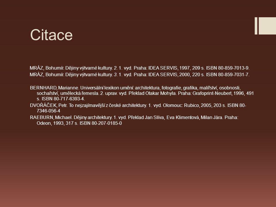 Citace MRÁZ, Bohumír. Dějiny výtvarné kultury. 2. 1. vyd. Praha: IDEA SERVIS, 1997, 209 s. ISBN 80-859-7013-9.