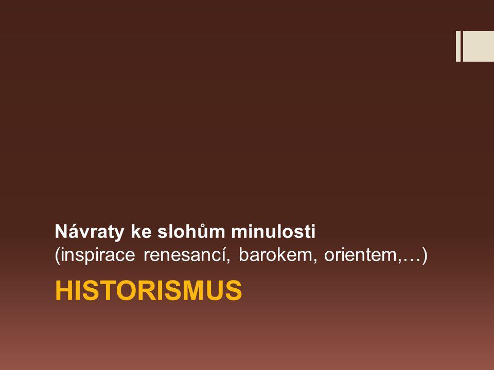 HISTORISMUS Návraty ke slohům minulosti