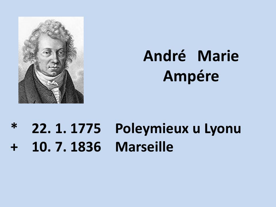 * 22. 1. 1775 Poleymieux u Lyonu + 10. 7. 1836 Marseille