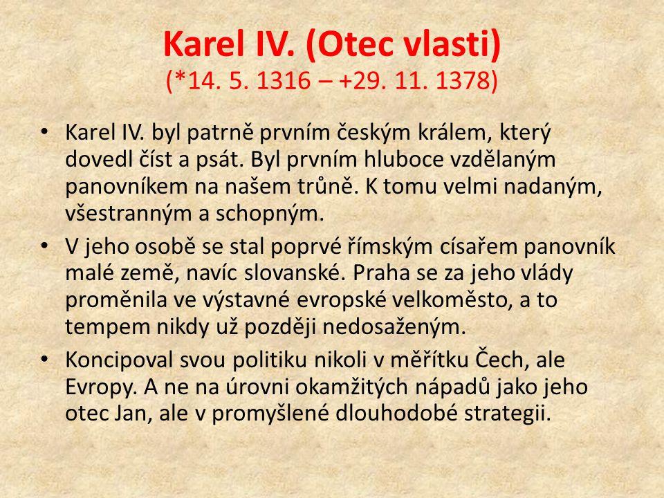 Karel IV. (Otec vlasti) (*14. 5. 1316 – +29. 11. 1378)